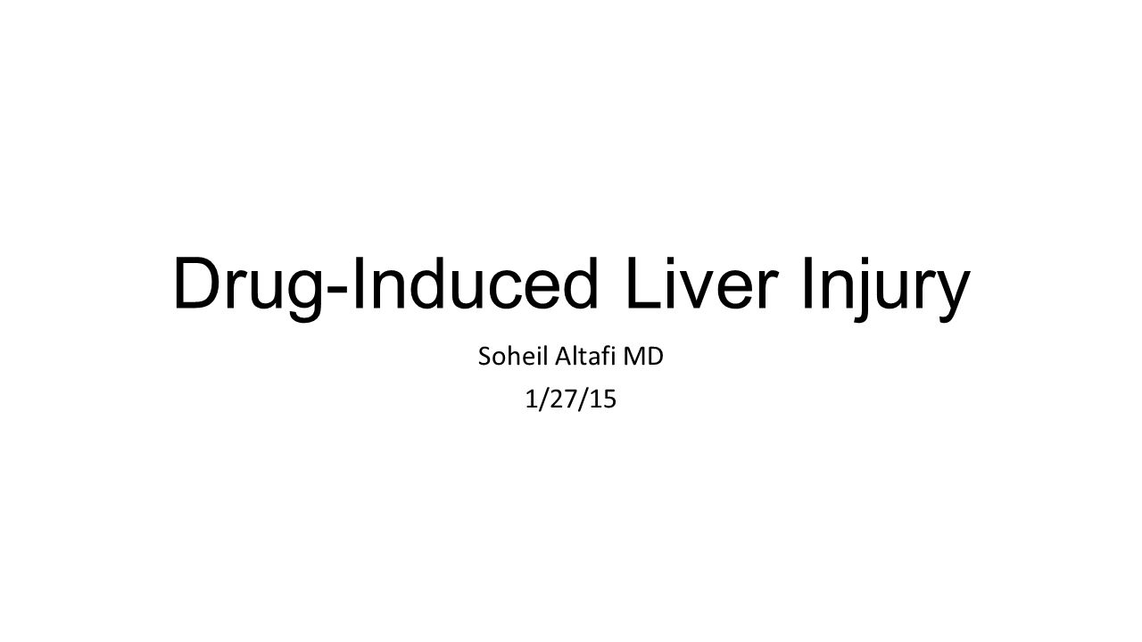 Drug-Induced Liver Injury Soheil Altafi MD 1/27/15