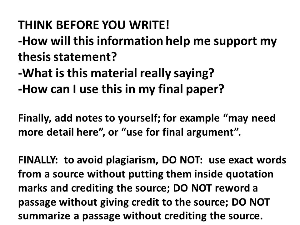 THINK BEFORE YOU WRITE! -How will this information help me support my thesis statement? -What is this material really saying? -How can I use this in m
