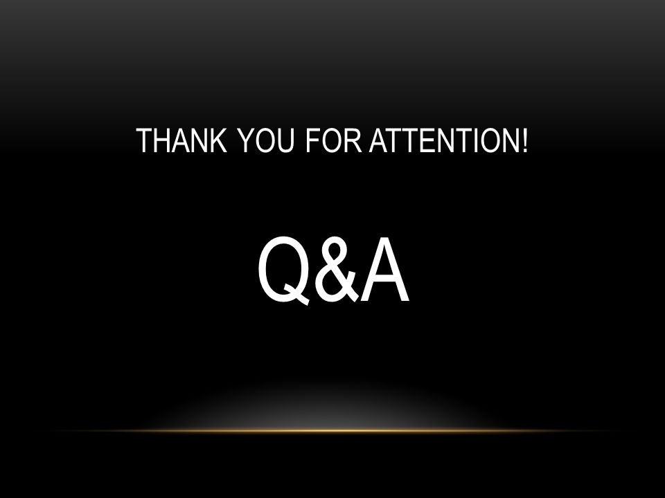 THANK YOU FOR ATTENTION! Q&A