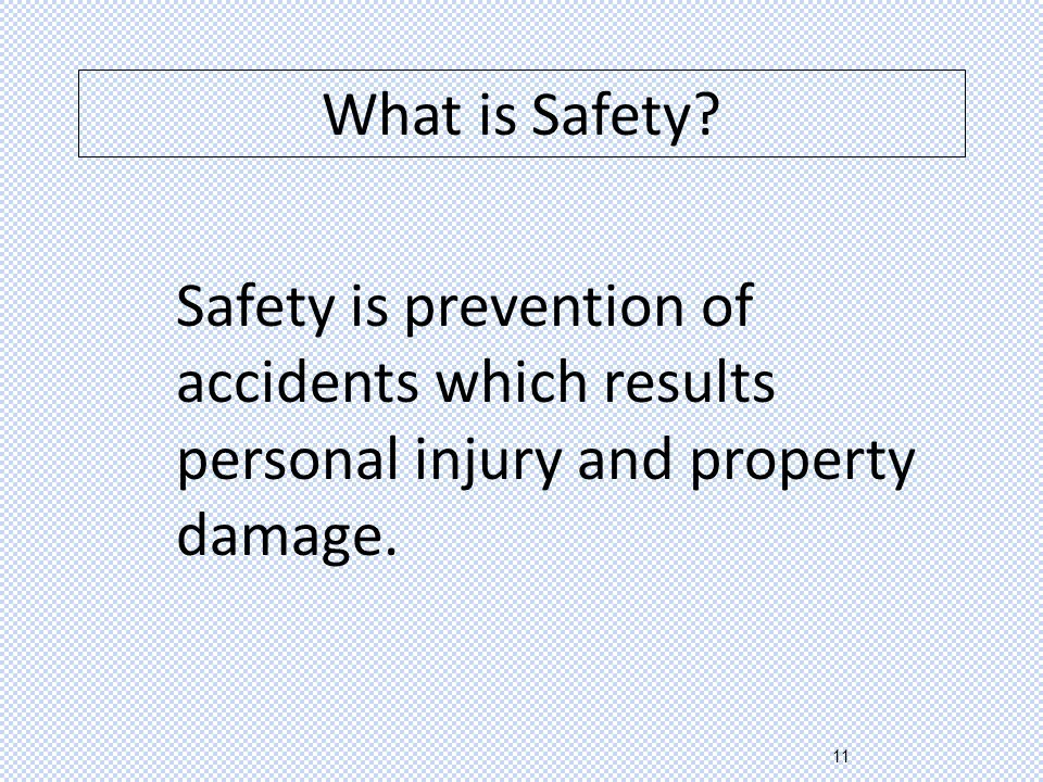 11 What is Safety? Safety is prevention of accidents which results personal injury and property damage.