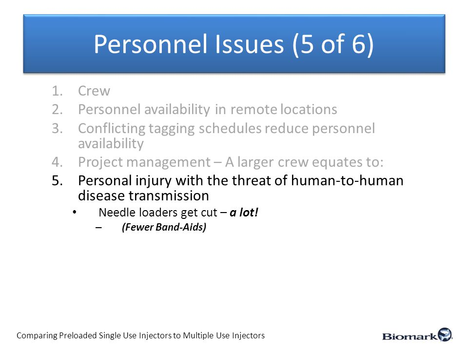 Personnel Issues (5 of 6) 1.Crew 2.Personnel availability in remote locations 3.Conflicting tagging schedules reduce personnel availability 4.Project management – A larger crew equates to: 5.Personal injury with the threat of human-to-human disease transmission Needle loaders get cut – a lot.