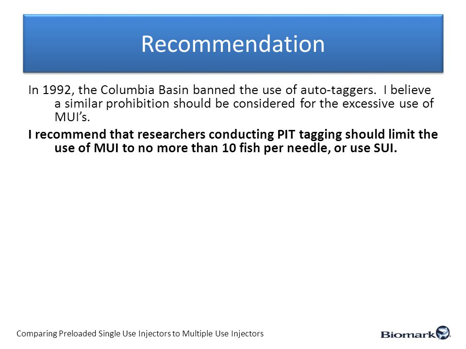 Recommendation Comparing Preloaded Single Use Injectors to Multiple Use Injectors In 1992, the Columbia Basin banned the use of auto-taggers.