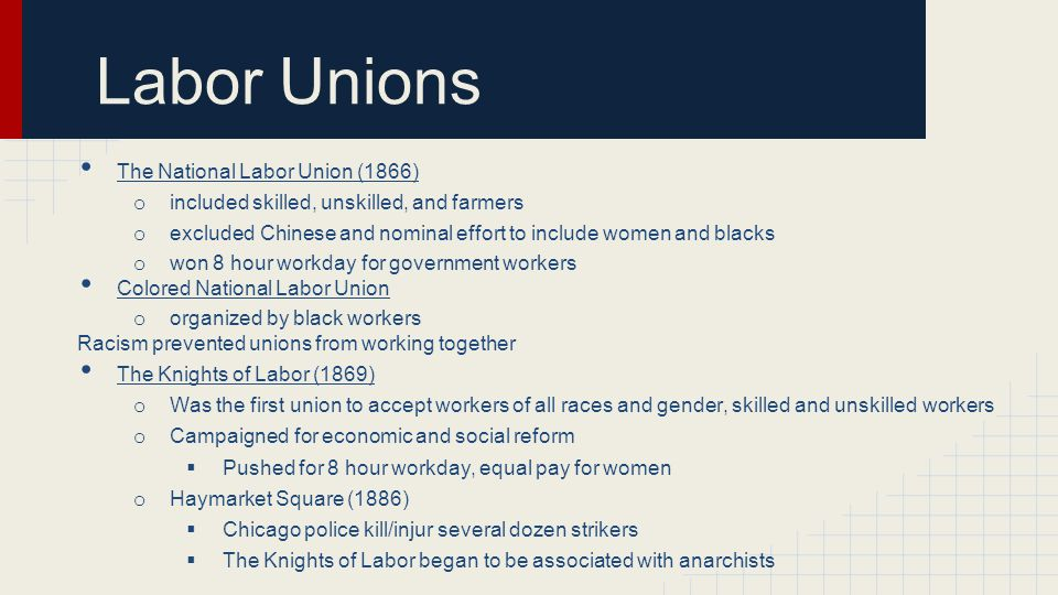Labor Unions The American Federation of Labor (1886) o lead by Samuel Gompers o composed of skilled craftsmen By 1900 attitudes toward labor began to change o the public began to concede the right of workers to organize, to bargain collectively, and to strike