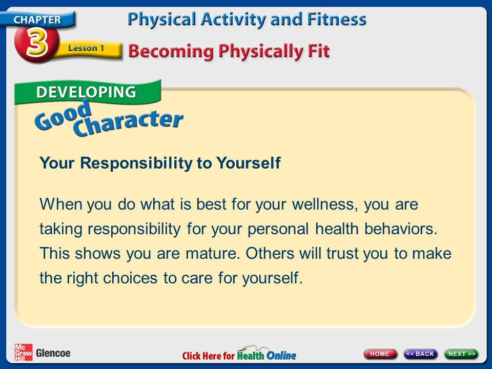 Your Responsibility to Yourself When you do what is best for your wellness, you are taking responsibility for your personal health behaviors.