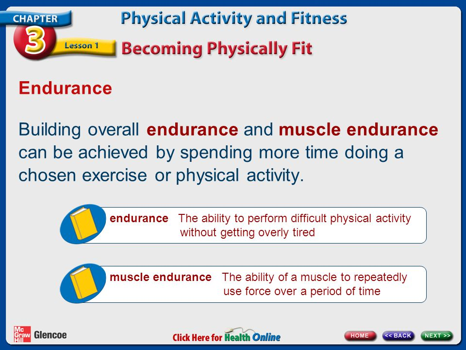 Endurance Building overall endurance and muscle endurance can be achieved by spending more time doing a chosen exercise or physical activity. enduranc