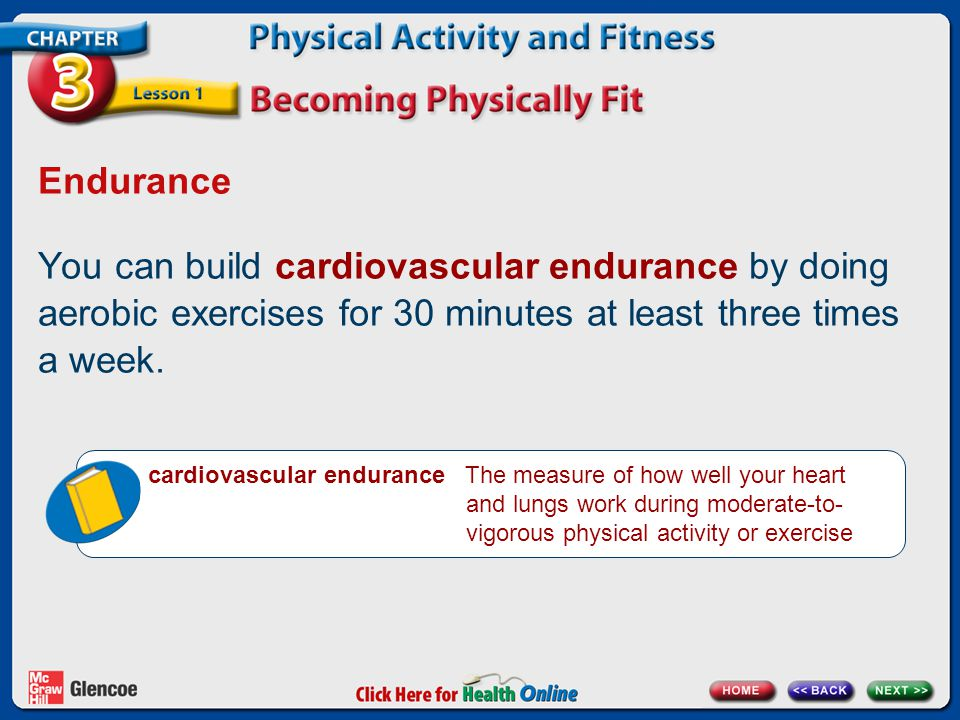 Endurance You can build cardiovascular endurance by doing aerobic exercises for 30 minutes at least three times a week. cardiovascular endurance The m