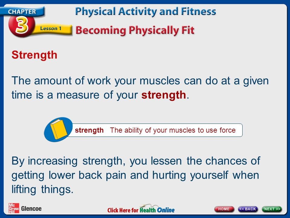 Strength The amount of work your muscles can do at a given time is a measure of your strength.