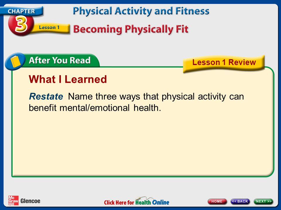 What I Learned Restate Name three ways that physical activity can benefit mental/emotional health.
