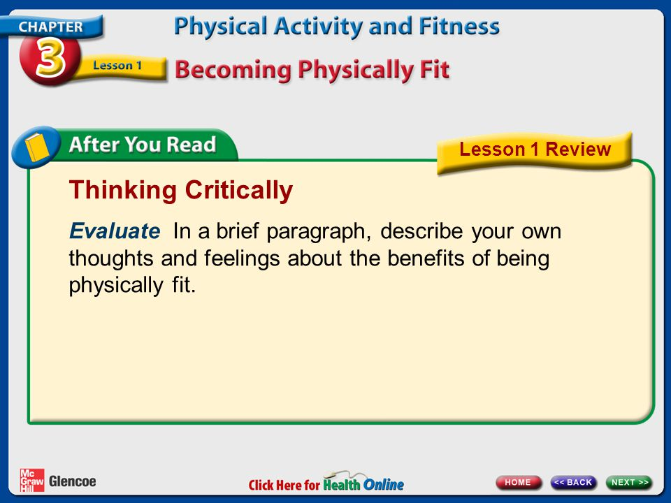 Thinking Critically Evaluate In a brief paragraph, describe your own thoughts and feelings about the benefits of being physically fit.