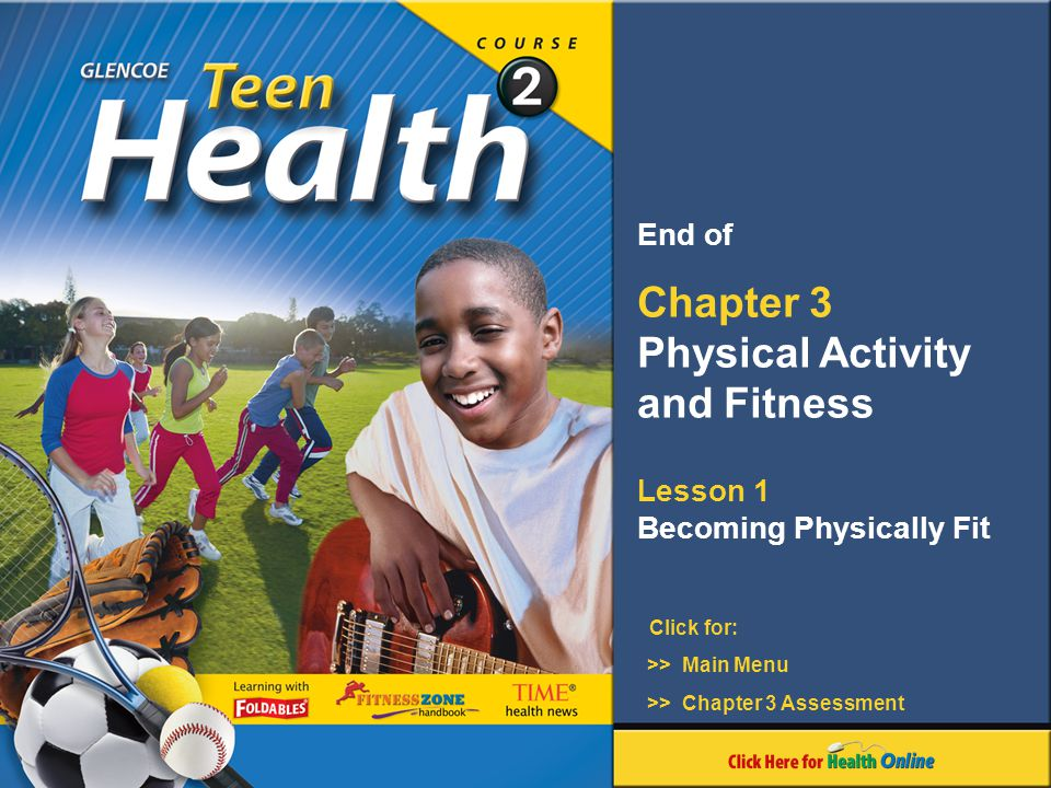 Chapter 3 Physical Activity and Fitness Lesson 1 Becoming Physically Fit Click for: End of >> Main Menu >> Chapter 3 Assessment