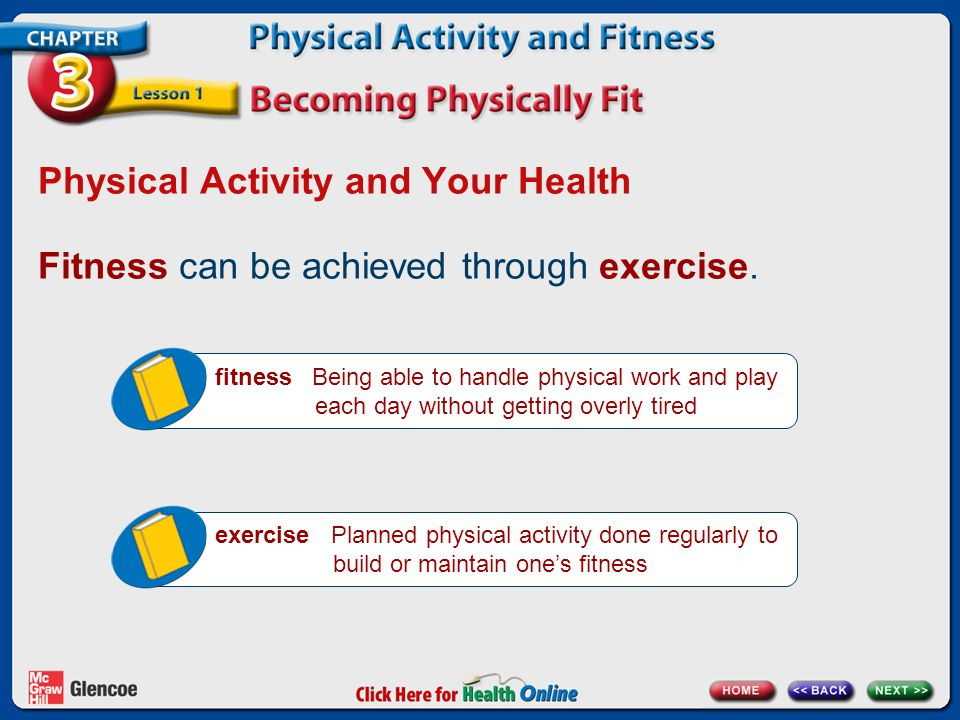 Physical Activity and Your Health Fitness can be achieved through exercise. exercise Planned physical activity done regularly to build or maintain one