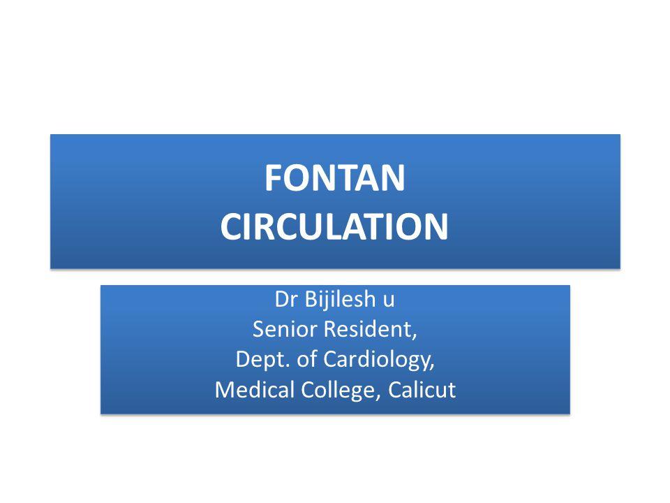 FONTAN CIRCULATION Dr Bijilesh u Senior Resident, Dept. of Cardiology, Medical College, Calicut Dr Bijilesh u Senior Resident, Dept. of Cardiology, Me