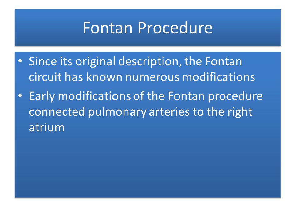 Fontan Procedure Since its original description, the Fontan circuit has known numerous modifications Early modifications of the Fontan procedure conne