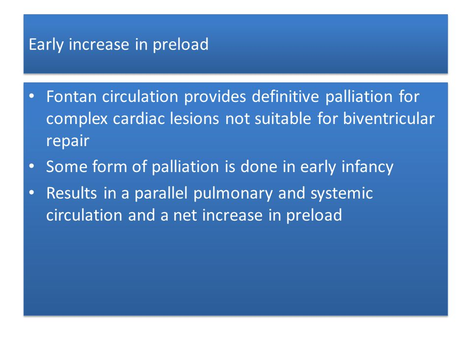 Early increase in preload Fontan circulation provides definitive palliation for complex cardiac lesions not suitable for biventricular repair Some for