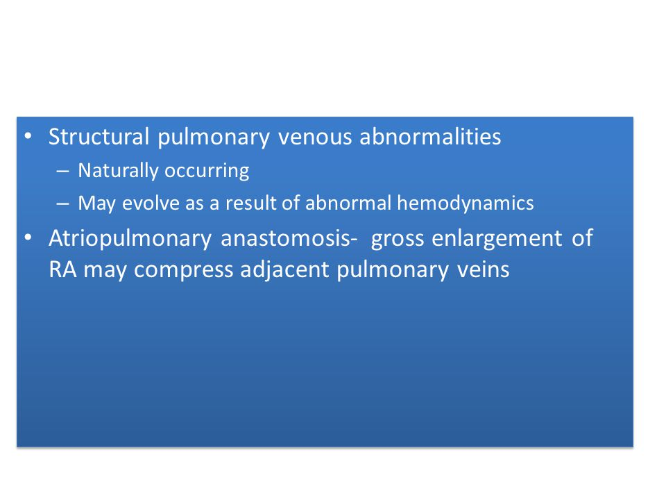 Structural pulmonary venous abnormalities – Naturally occurring – May evolve as a result of abnormal hemodynamics Atriopulmonary anastomosis- gross en