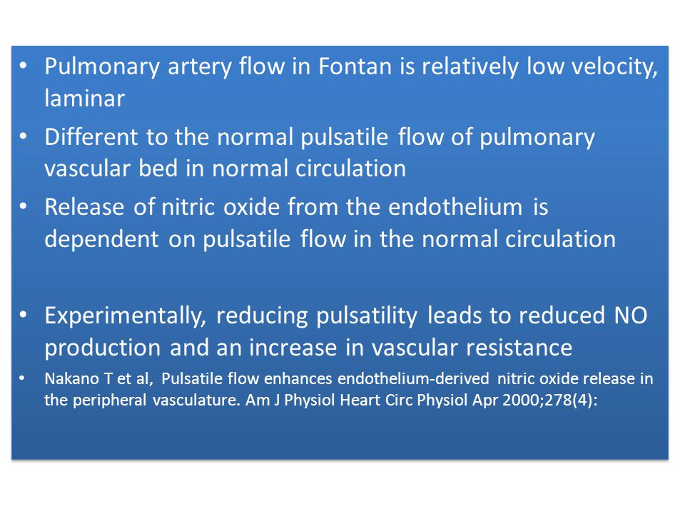 Pulmonary artery flow in Fontan is relatively low velocity, laminar Different to the normal pulsatile flow of pulmonary vascular bed in normal circula