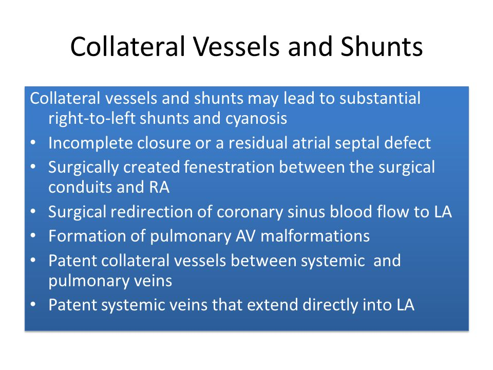 Collateral Vessels and Shunts Collateral vessels and shunts may lead to substantial right-to-left shunts and cyanosis Incomplete closure or a residual