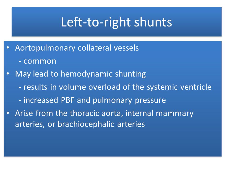 Left-to-right shunts Aortopulmonary collateral vessels - common May lead to hemodynamic shunting - results in volume overload of the systemic ventricl