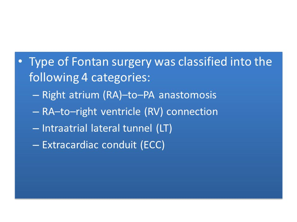 Type of Fontan surgery was classified into the following 4 categories: – Right atrium (RA)–to–PA anastomosis – RA–to–right ventricle (RV) connection –