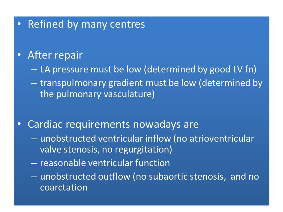 Refined by many centres After repair – LA pressure must be low (determined by good LV fn) – transpulmonary gradient must be low (determined by the pul