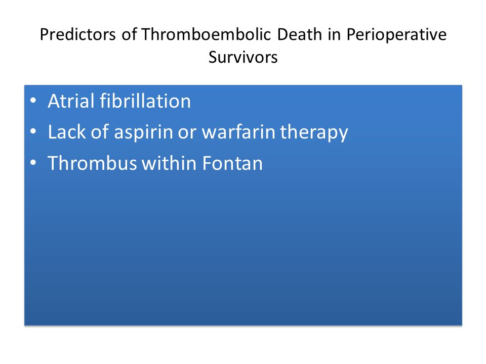 Predictors of Thromboembolic Death in Perioperative Survivors Atrial fibrillation Lack of aspirin or warfarin therapy Thrombus within Fontan Atrial fi