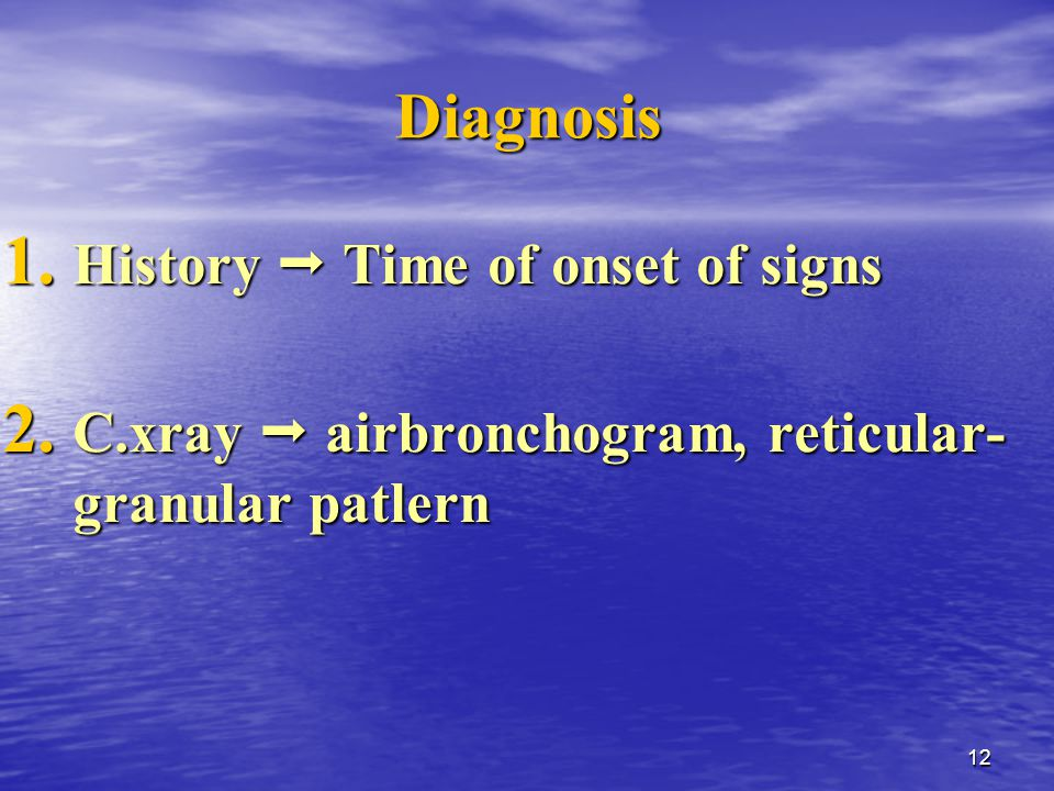 12 Diagnosis 1. History  Time of onset of signs 2.