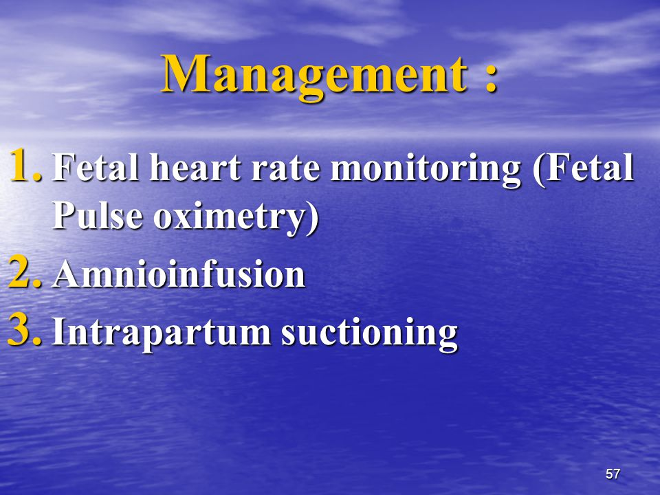 57 Management : 1. Fetal heart rate monitoring (Fetal Pulse oximetry) 2.