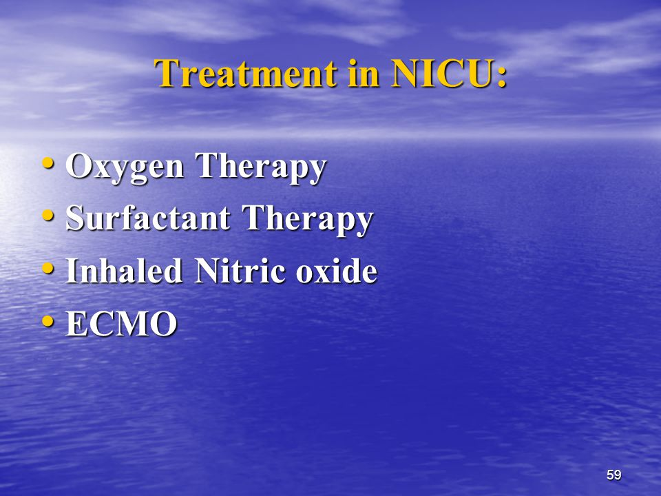 59 Treatment in NICU: Oxygen Therapy Oxygen Therapy Surfactant Therapy Surfactant Therapy Inhaled Nitric oxide Inhaled Nitric oxide ECMO ECMO
