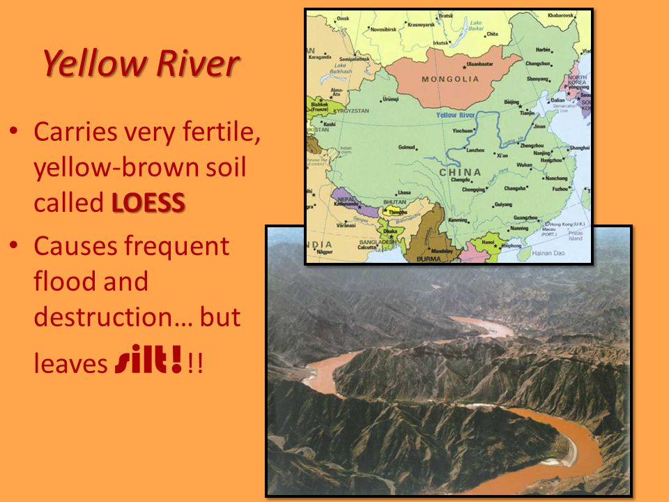 Yellow River LOESS Carries very fertile, yellow-brown soil called LOESS Causes frequent flood and destruction… but leaves silt.