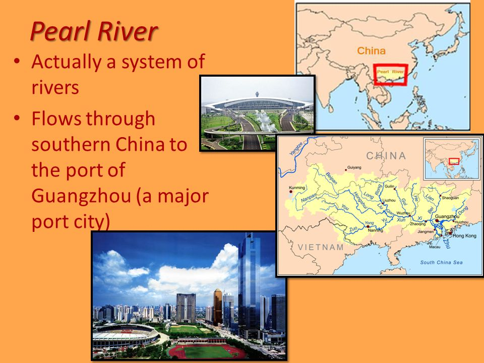 Pearl River Actually a system of rivers Flows through southern China to the port of Guangzhou (a major port city)