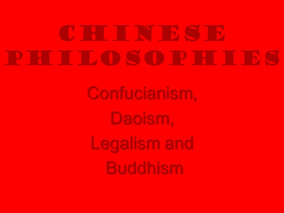Chinese Philosophies Confucianism,Daoism, Legalism and Buddhism Buddhism