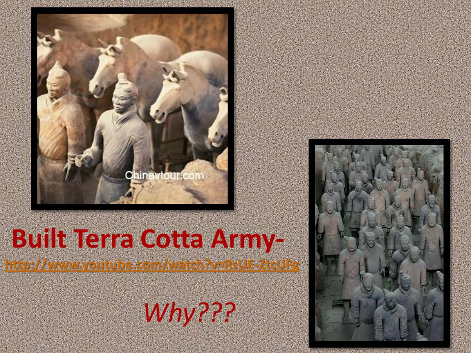 Why??? http://www.youtube.com/watch?v=RsUE-ZtcUFg http://www.youtube.com/watch?v=RsUE-ZtcUFg Built Terra Cotta Army- http://www.youtube.com/watch?v=Rs