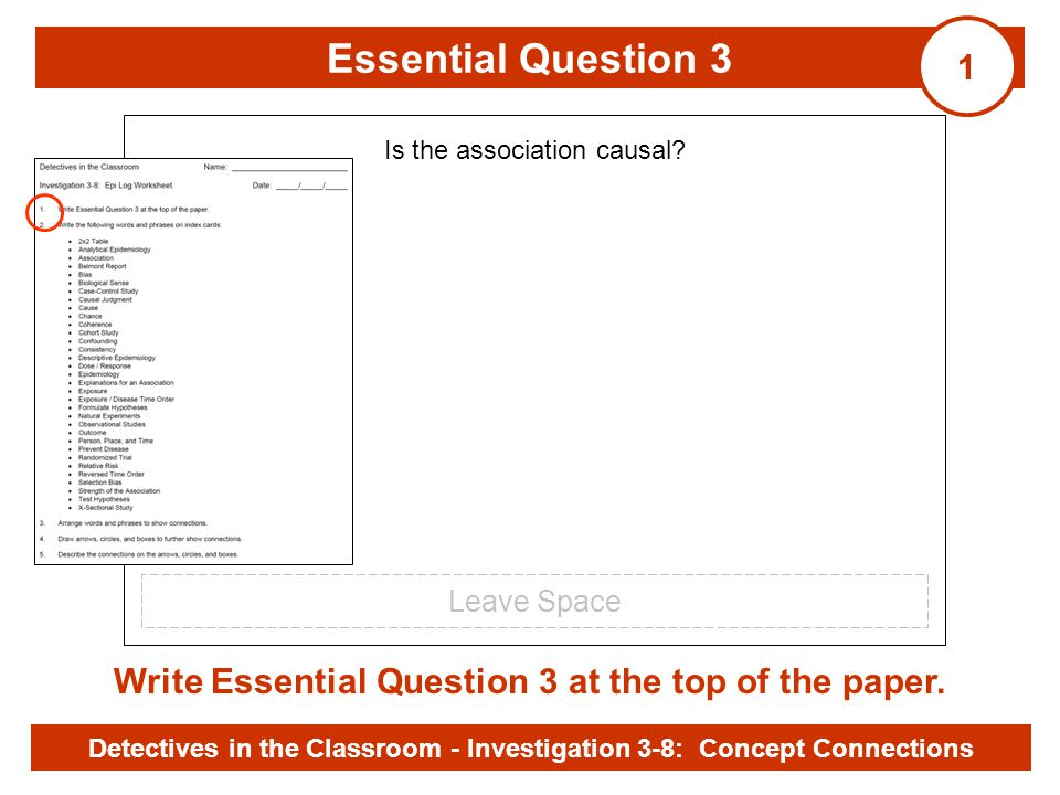 Investigation 3-8 Essential Question 3 Write Essential Question 3 at the top of the paper. Is the association causal? Detectives in the Classroom - In