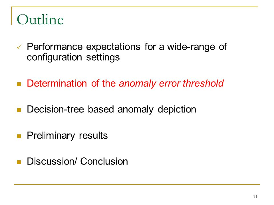 11 Outline Performance expectations for a wide-range of configuration settings Determination of the anomaly error threshold Decision-tree based anomaly depiction Preliminary results Discussion/ Conclusion