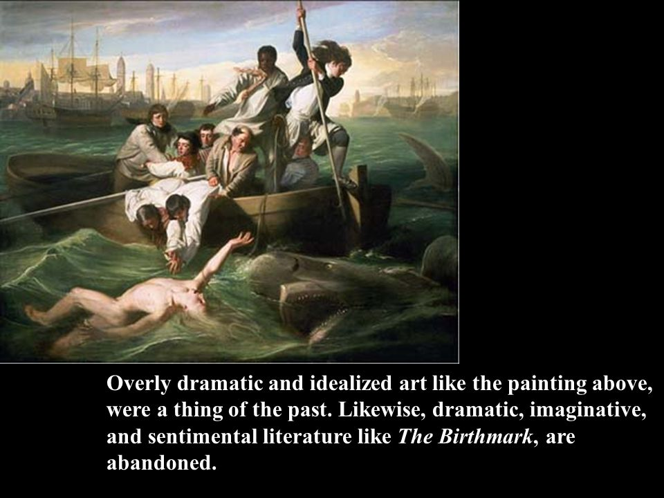 Overly dramatic and idealized art like the painting above, were a thing of the past. Likewise, dramatic, imaginative, and sentimental literature like
