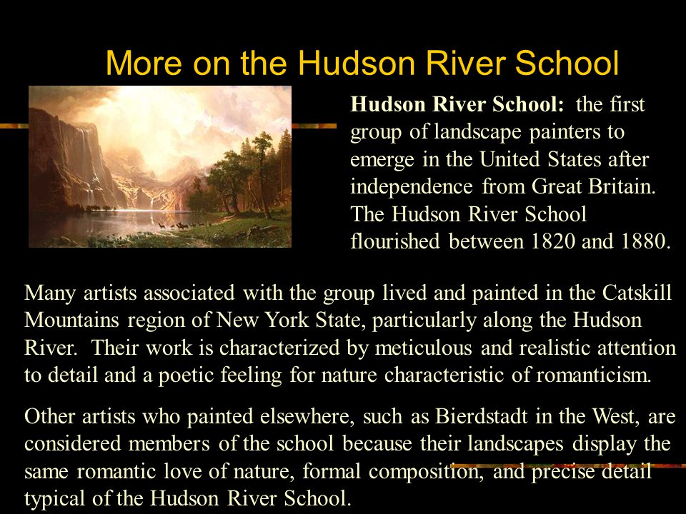 More on the Hudson River School Many artists associated with the group lived and painted in the Catskill Mountains region of New York State, particula