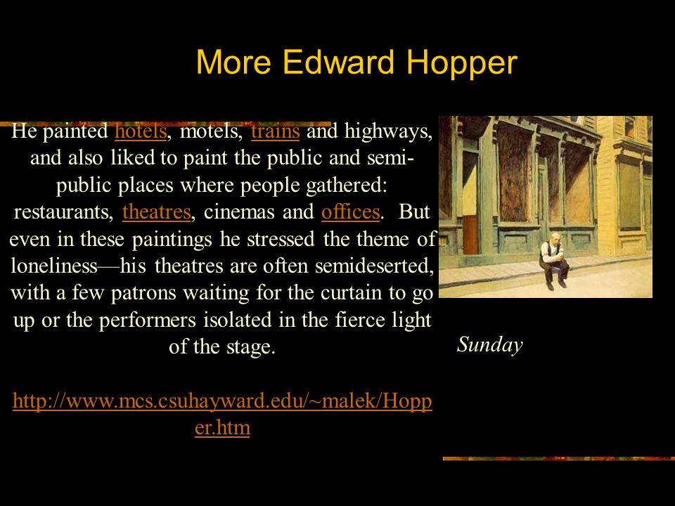 More Edward Hopper He painted hotels, motels, trains and highways, and also liked to paint the public and semi- public places where people gathered: r