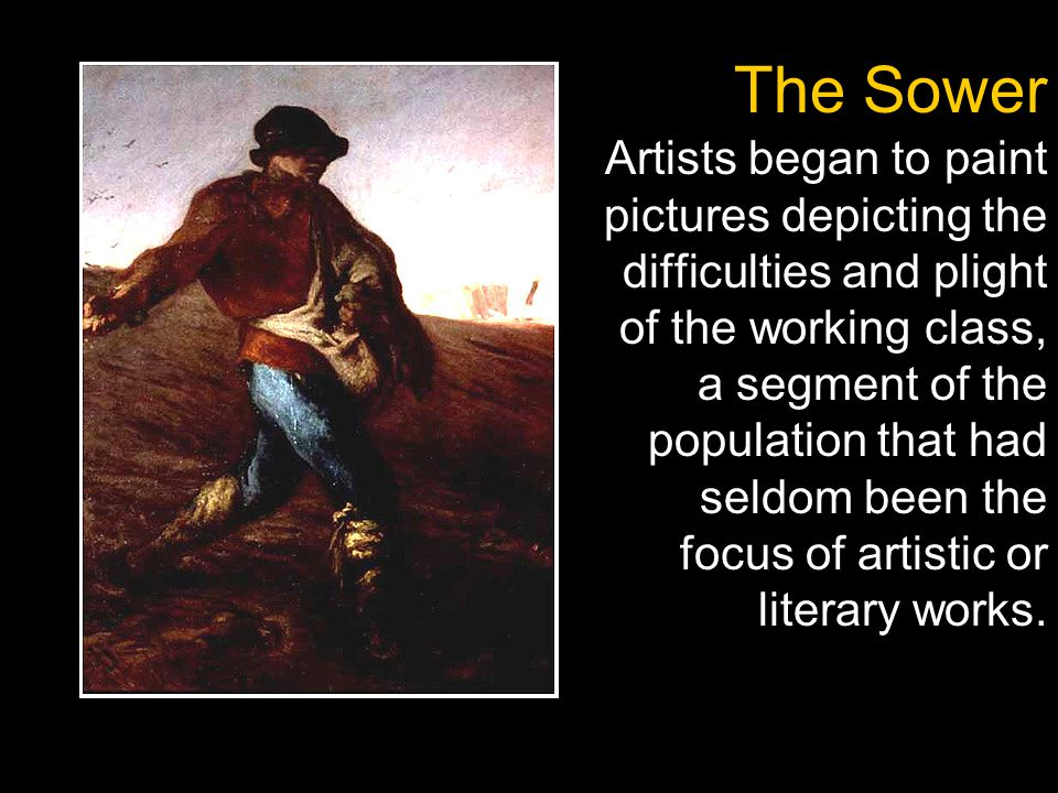 The Sower Artists began to paint pictures depicting the difficulties and plight of the working class, a segment of the population that had seldom been