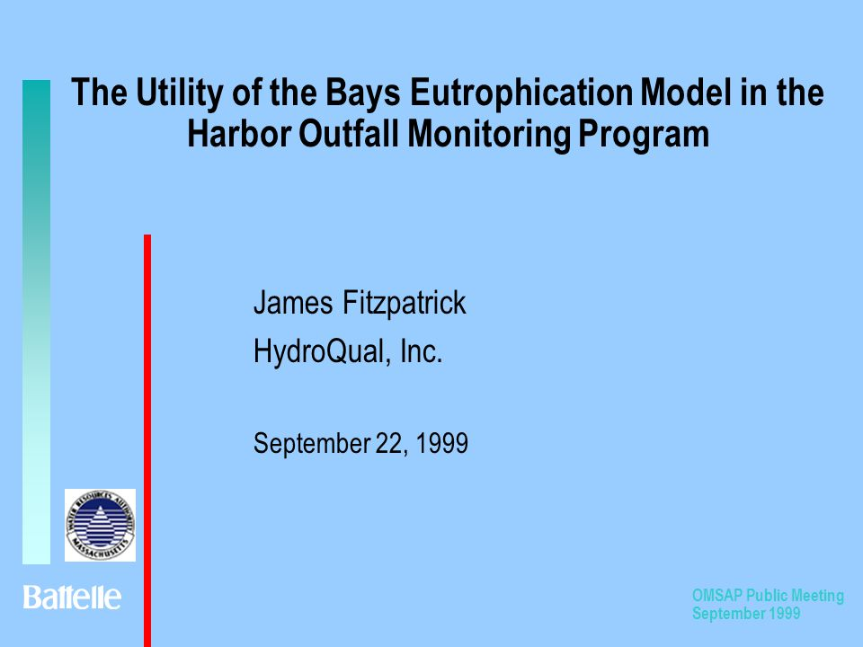 OMSAP Public Meeting September 1999 The Utility of the Bays Eutrophication Model in the Harbor Outfall Monitoring Program James Fitzpatrick HydroQual, Inc.