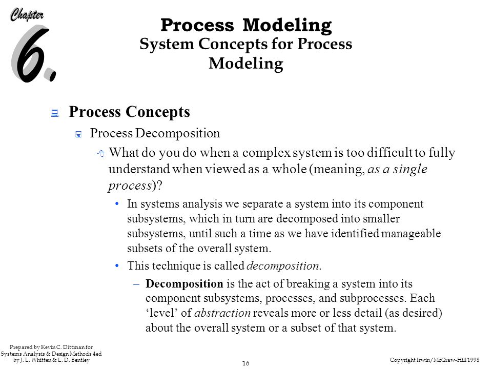 Copyright Irwin/McGraw-Hill 1998 16 Process Modeling Prepared by Kevin C. Dittman for Systems Analysis & Design Methods 4ed by J. L. Whitten & L. D. B