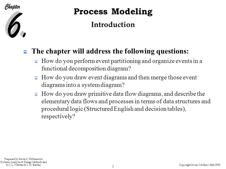 Copyright Irwin/McGraw-Hill 1998 2 Process Modeling Prepared by Kevin C. Dittman for Systems Analysis & Design Methods 4ed by J. L. Whitten & L. D. Be