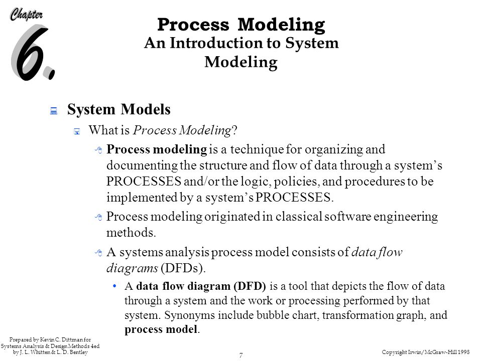 Copyright Irwin/McGraw-Hill 1998 7 Process Modeling Prepared by Kevin C. Dittman for Systems Analysis & Design Methods 4ed by J. L. Whitten & L. D. Be