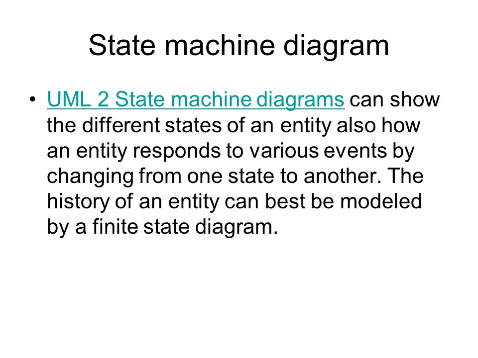 State machine diagram UML 2 State machine diagrams can show the different states of an entity also how an entity responds to various events by changin