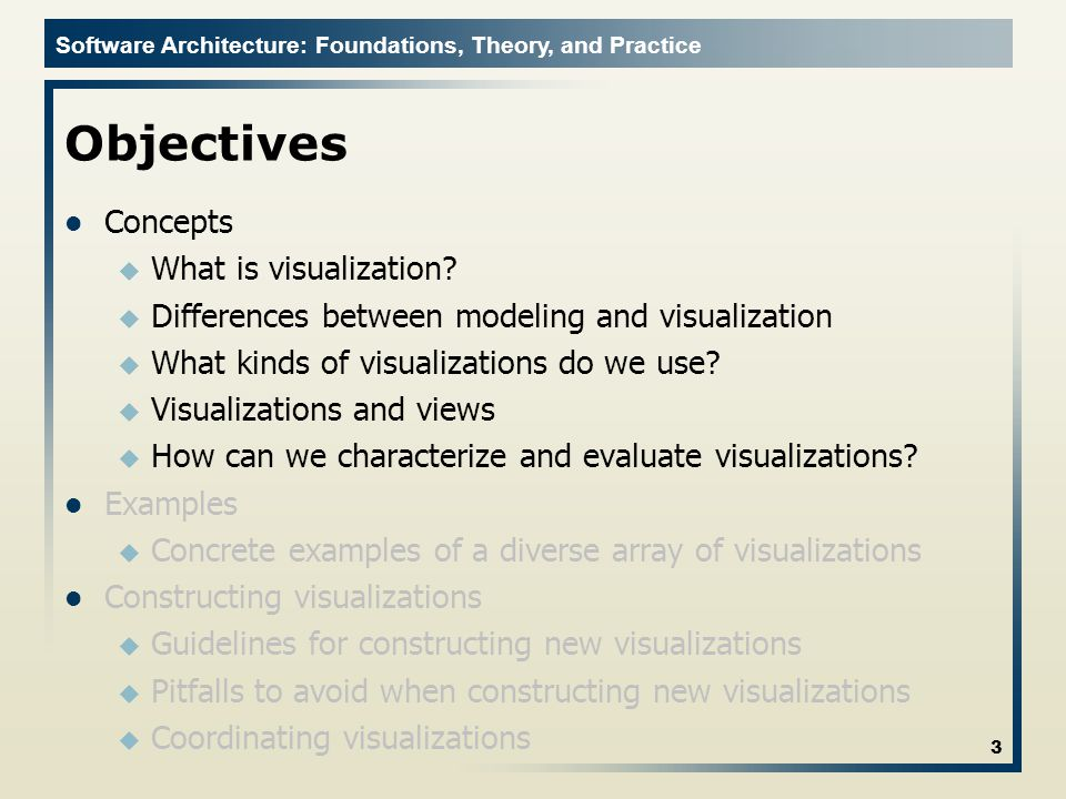 Software Architecture: Foundations, Theory, and Practice Objectives Concepts u What is visualization.