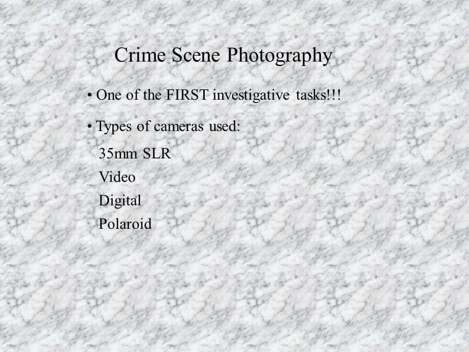 Crime Scene Photography Advantages of photographs Can be taken immediately Can accurately depict crime scene Creates interest Supports testimony Disadvantages of photographs Do not show actual distances Can be distorted Digital images can be altered