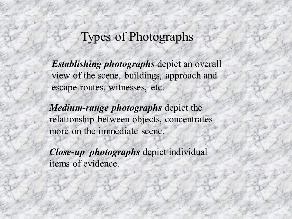 Types of Photographs Establishing photographs depict an overall view of the scene, buildings, approach and escape routes, witnesses, etc.