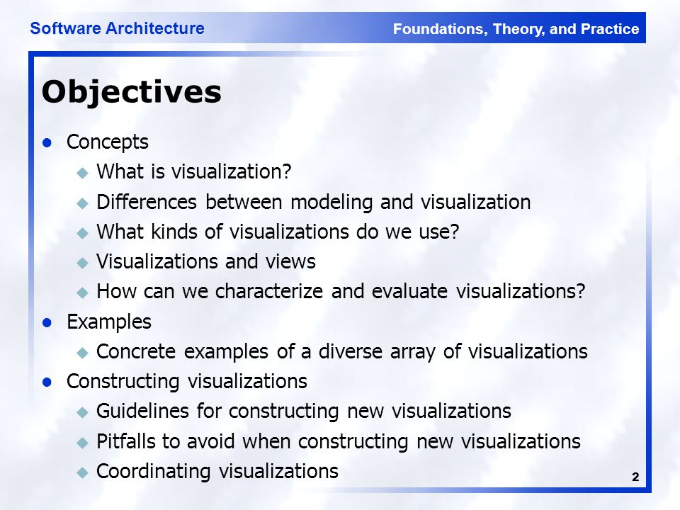 Foundations, Theory, and Practice Software Architecture 2 Objectives Concepts u What is visualization.
