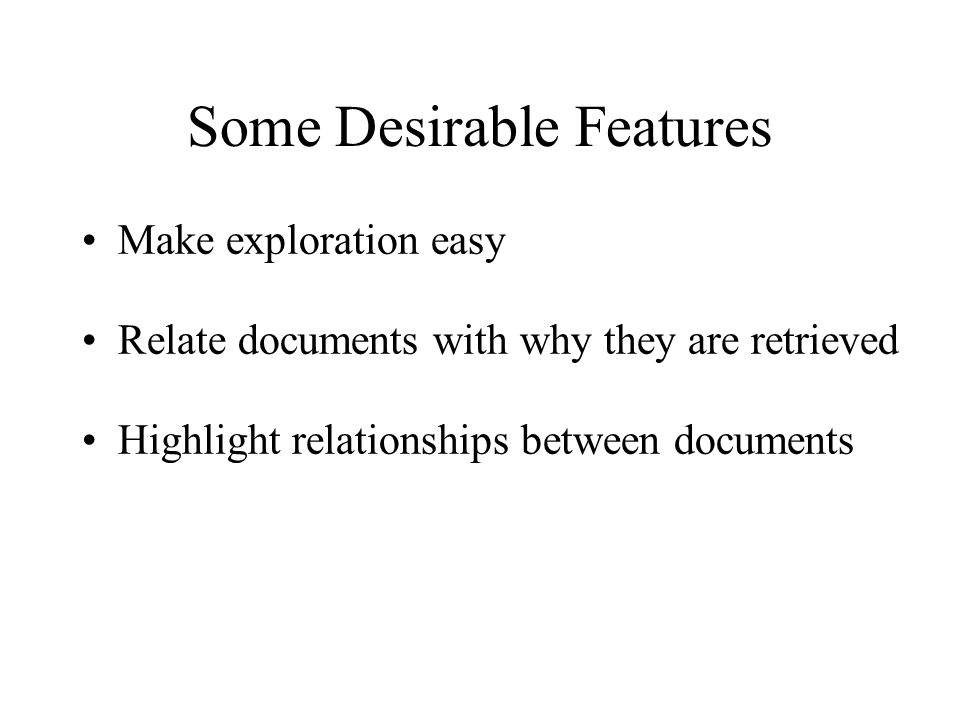 Some Desirable Features Make exploration easy Relate documents with why they are retrieved Highlight relationships between documents