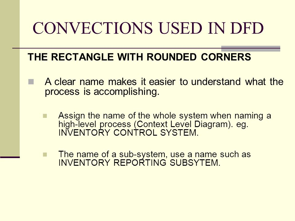 CONVECTIONS USED IN DFD THE RECTANGLE WITH ROUNDED CORNERS A clear name makes it easier to understand what the process is accomplishing. Assign the na