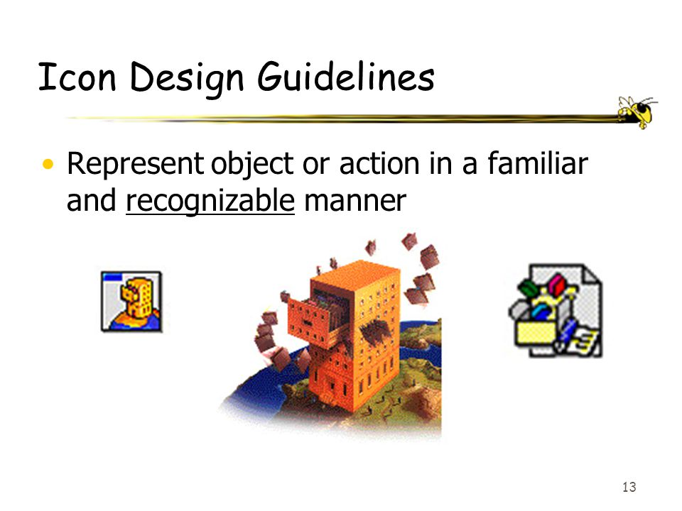 13 Icon Design Guidelines Represent object or action in a familiar and recognizable manner